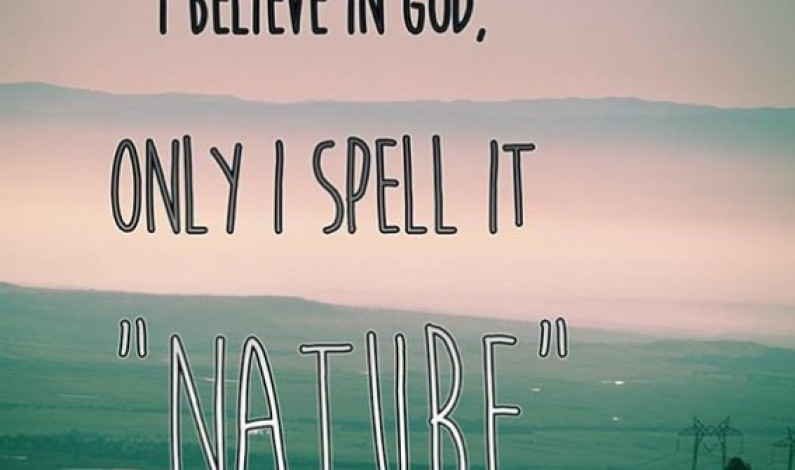 I Believe in God, I Only Spell it Nature